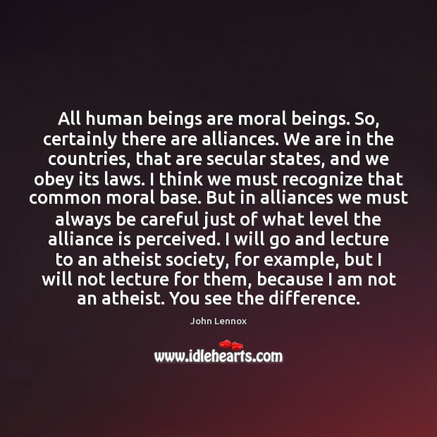 All human beings are moral beings. So, certainly there are alliances. We Image