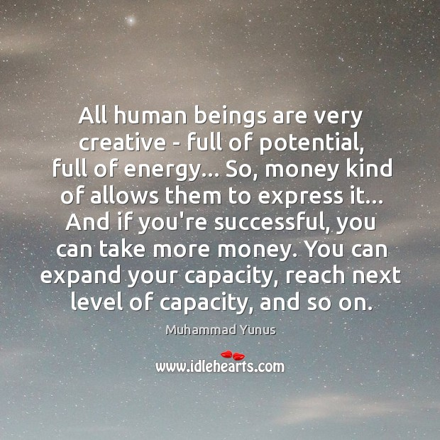 All human beings are very creative – full of potential, full of Image