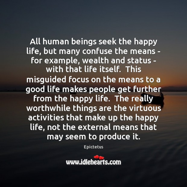 All human beings seek the happy life, but many confuse the means Image