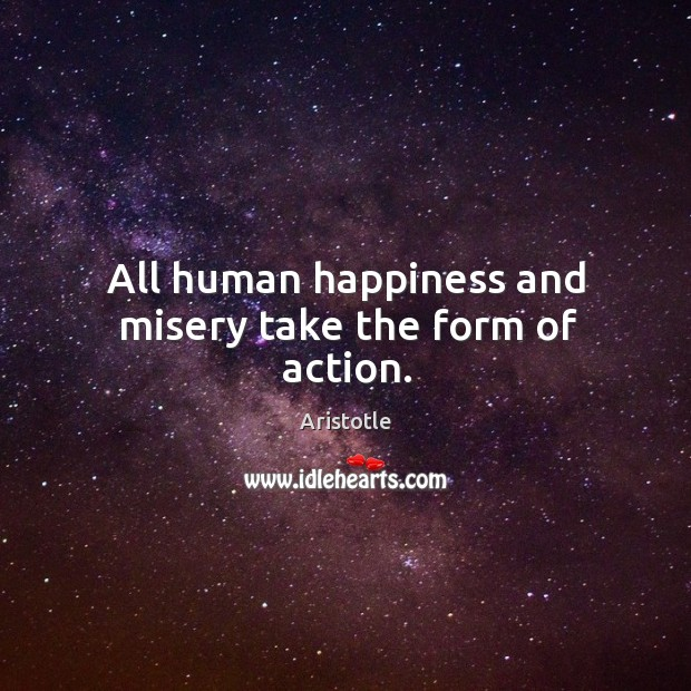 Image, All human happiness and misery take the form of action.