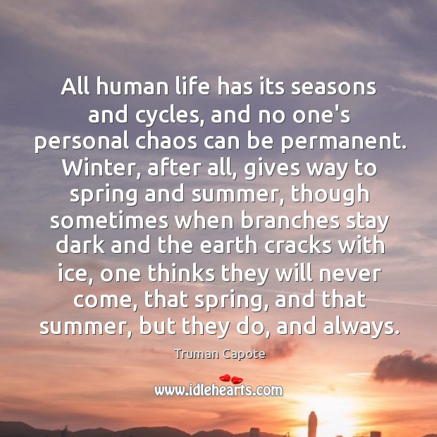 All human life has its seasons and cycles, and no one's personal Image