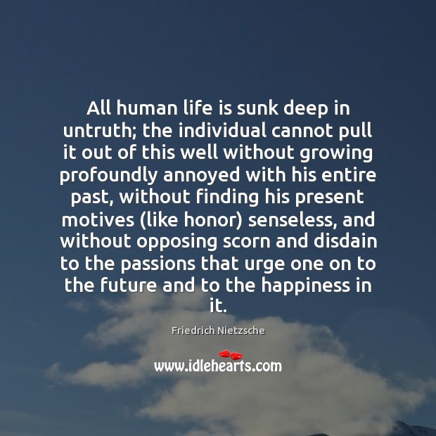 All human life is sunk deep in untruth; the individual cannot pull Image