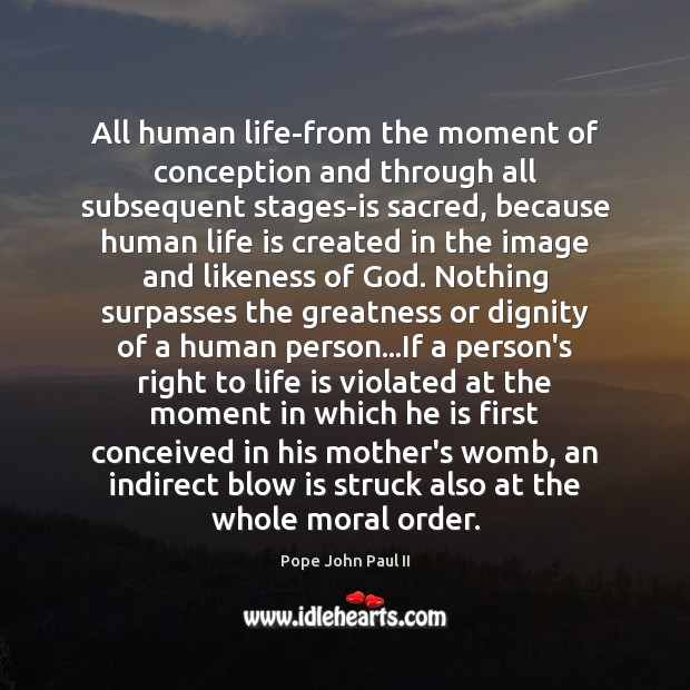 All human life-from the moment of conception and through all subsequent stages-is Pope John Paul II Picture Quote
