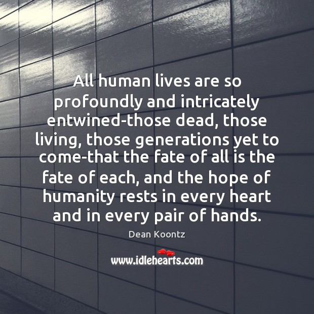 All human lives are so profoundly and intricately entwined-those dead, those living, Image