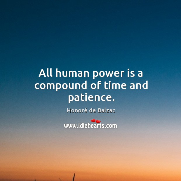 Image, All human power is a compound of time and patience.