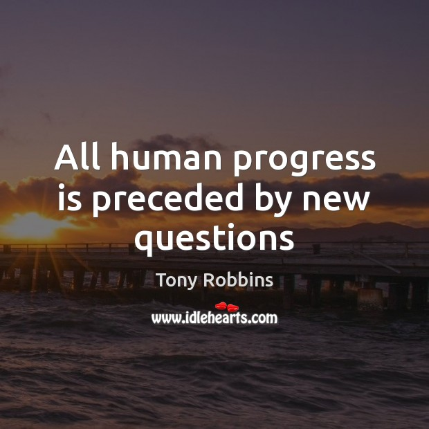 Image, All human progress is preceded by new questions