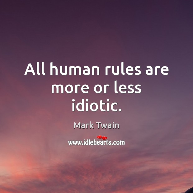 All human rules are more or less idiotic. Image
