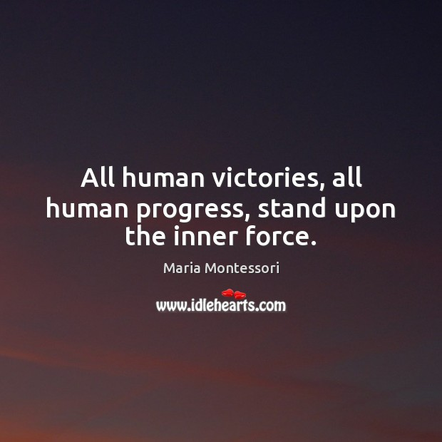 Image, All human victories, all human progress, stand upon the inner force.