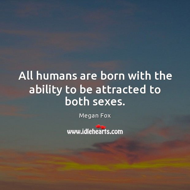 Image, All humans are born with the ability to be attracted to both sexes.