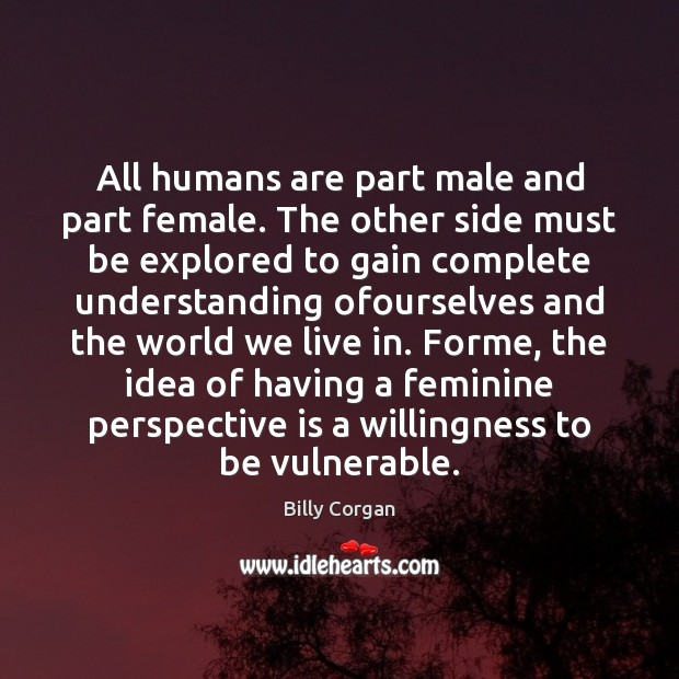 All humans are part male and part female. The other side must Image