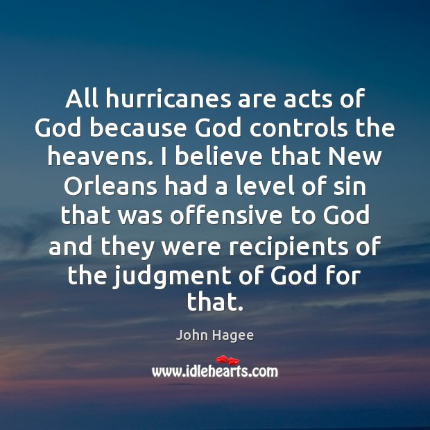 All hurricanes are acts of God because God controls the heavens. I Offensive Quotes Image