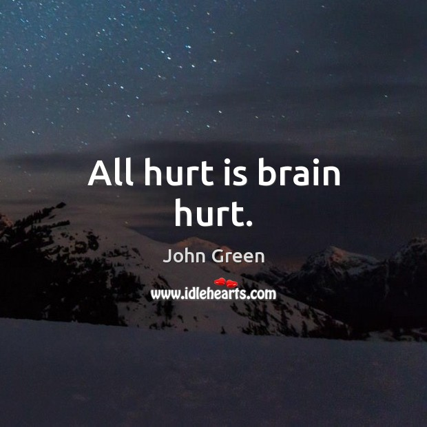 Image, All hurt is brain hurt.