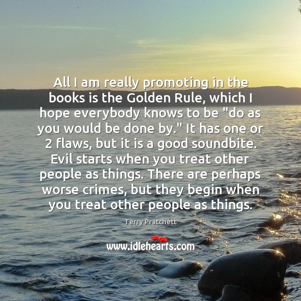 All I am really promoting in the books is the Golden Rule, Image