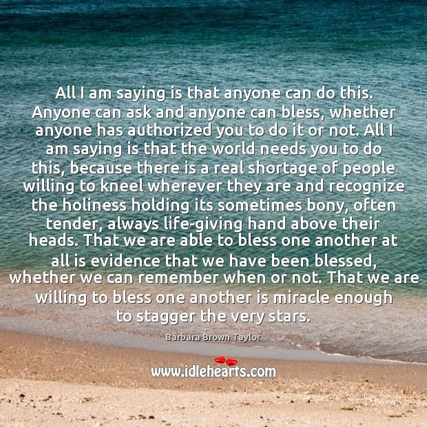 All I am saying is that anyone can do this. Anyone can Barbara Brown Taylor Picture Quote
