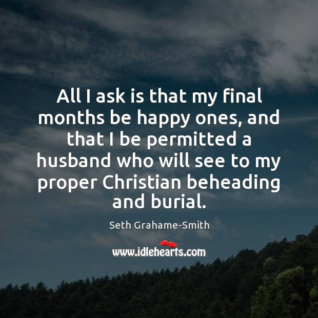 All I ask is that my final months be happy ones, and Image
