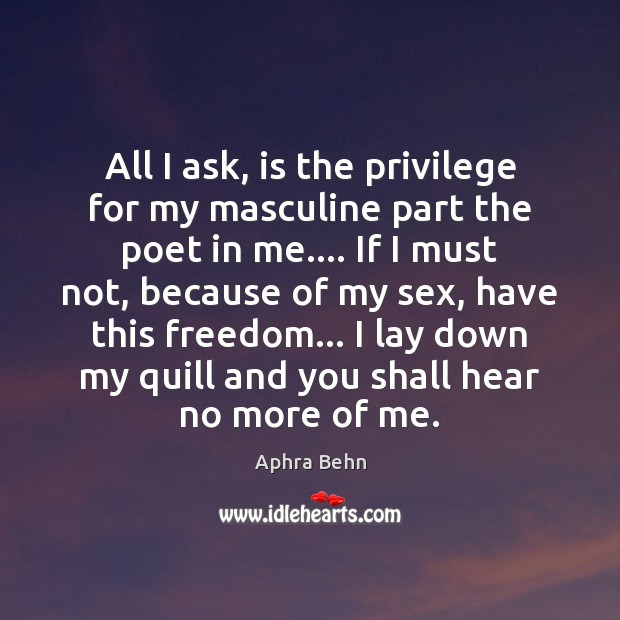 Image, All I ask, is the privilege for my masculine part the poet