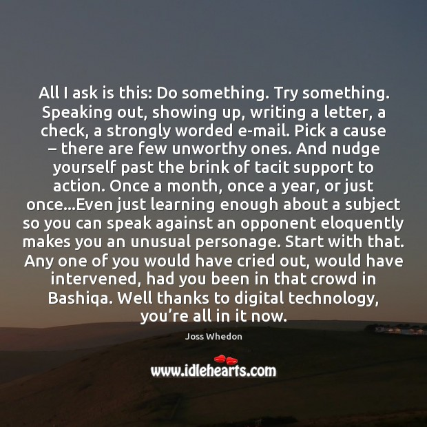 Image, All I ask is this: Do something. Try something. Speaking out, showing