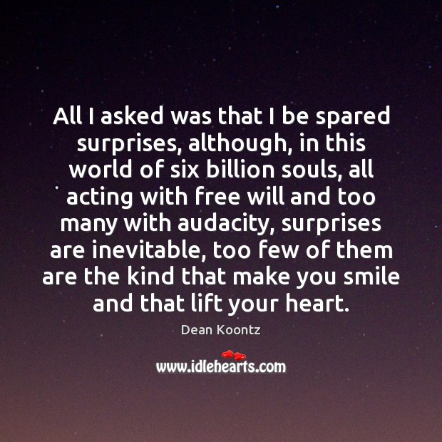All I asked was that I be spared surprises, although, in this Dean Koontz Picture Quote