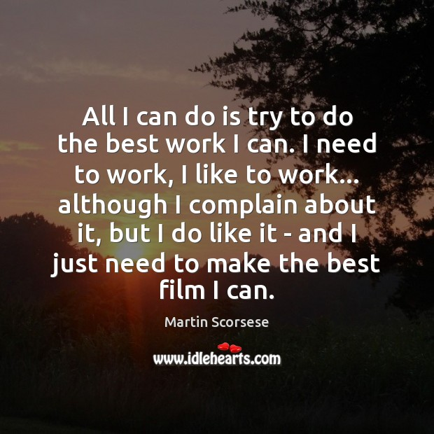 All I can do is try to do the best work I Martin Scorsese Picture Quote
