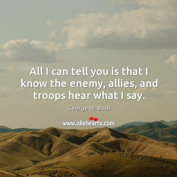 Image, All I can tell you is that I know the enemy, allies, and troops hear what I say.