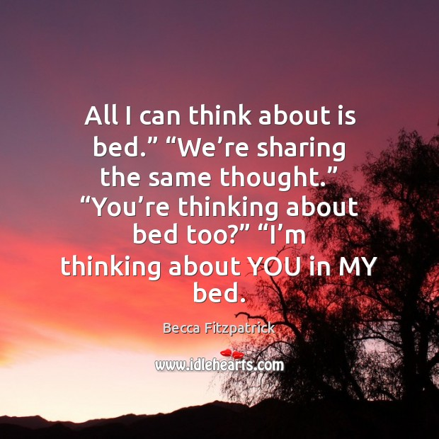 "Image, All I can think about is bed."" ""We're sharing the same"
