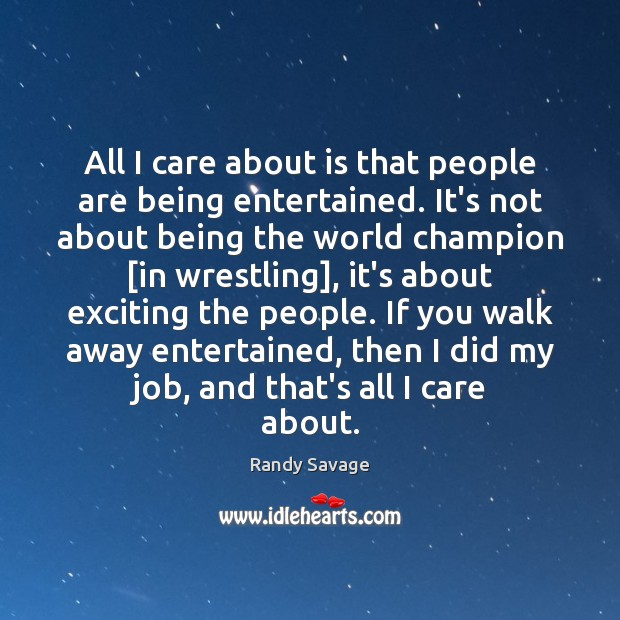 All I care about is that people are being entertained. It's not Image