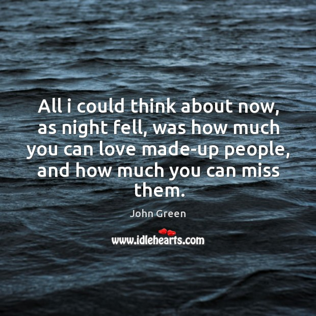 Image, All I could think about now, as night fell, was how much you can love made-up people, and how much you can miss them.