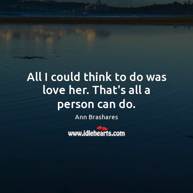 All I could think to do was love her. That's all a person can do. Image