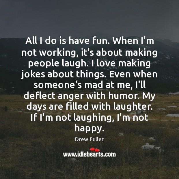 All I do is have fun. When I'm not working, it's about Image