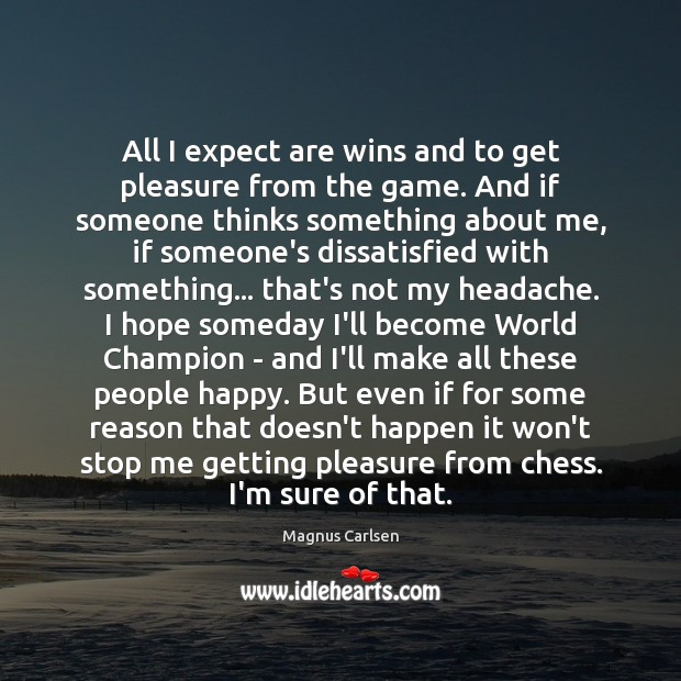 All I expect are wins and to get pleasure from the game. Magnus Carlsen Picture Quote