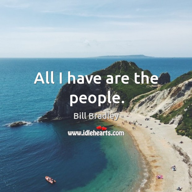 All I have are the people. Image