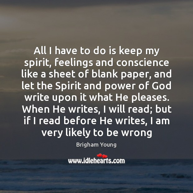 All I have to do is keep my spirit, feelings and conscience Brigham Young Picture Quote
