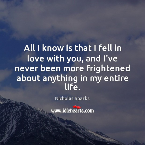 All I know is that I fell in love with you, and Nicholas Sparks Picture Quote