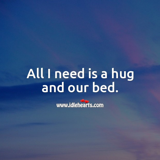 All I need is a hug and our bed. Flirty Quotes Image