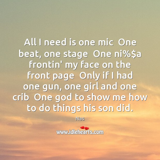 All I need is one mic  One beat, one stage  One ni%$ Image