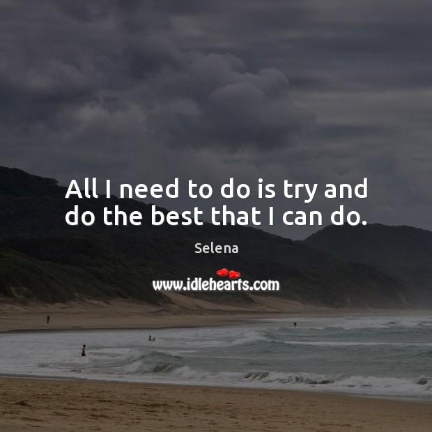 All I need to do is try and do the best that I can do. Selena Picture Quote
