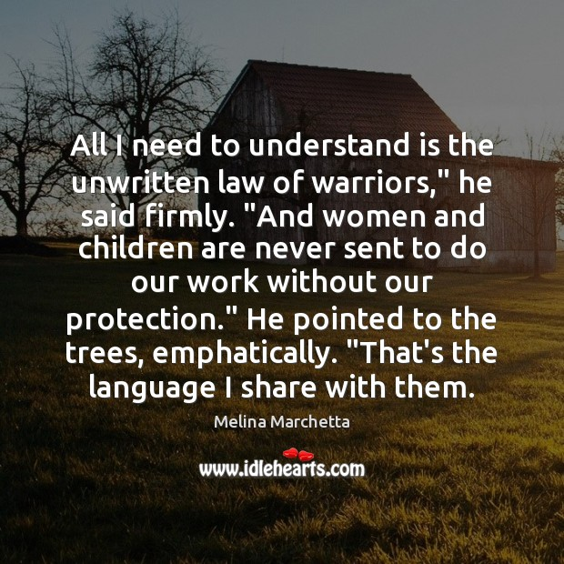 """All I need to understand is the unwritten law of warriors,"""" he Melina Marchetta Picture Quote"""