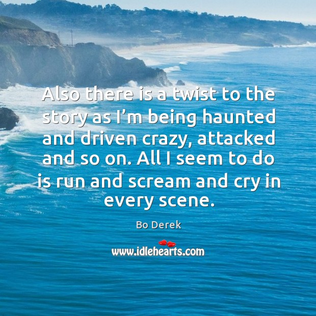 All I seem to do is run and scream and cry in every scene. Image