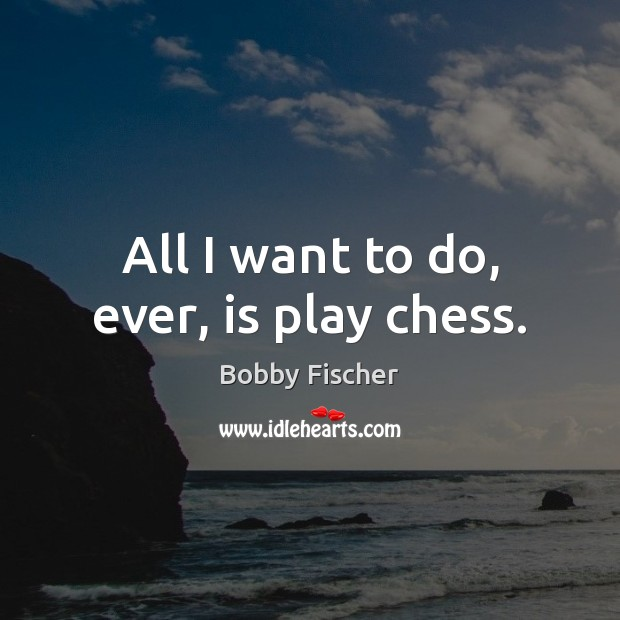 Image, All I want to do, ever, is play chess.