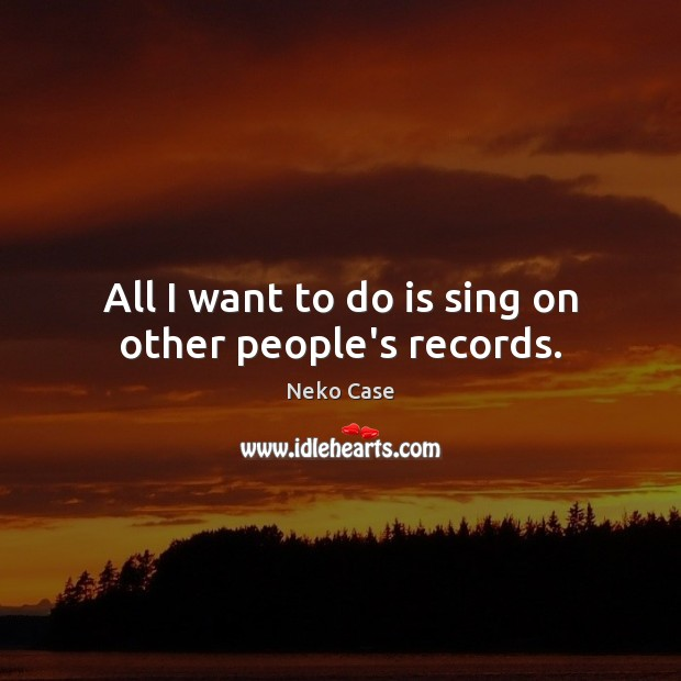 All I want to do is sing on other people's records. Image