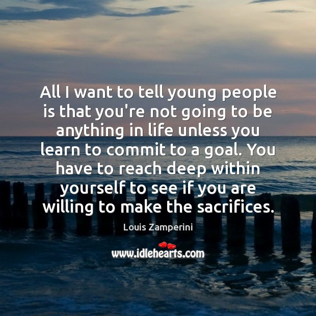 All I want to tell young people is that you're not going Louis Zamperini Picture Quote