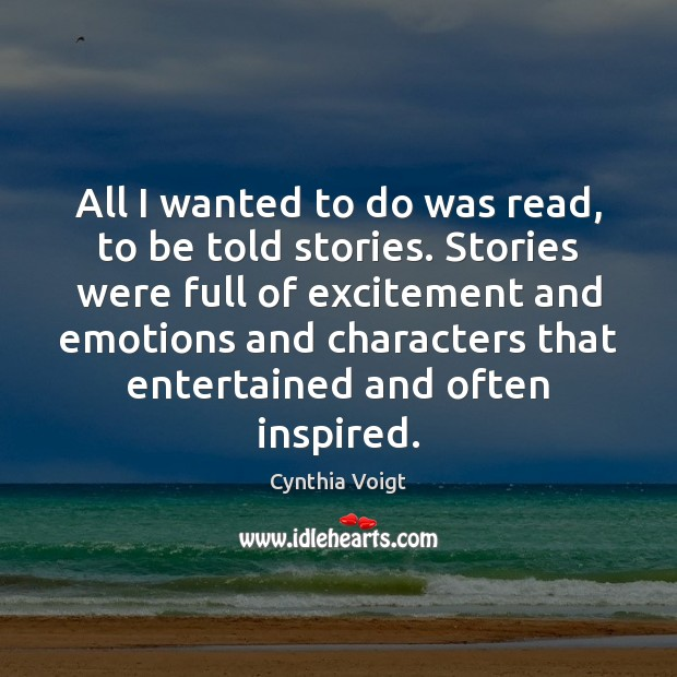 All I wanted to do was read, to be told stories. Stories Image