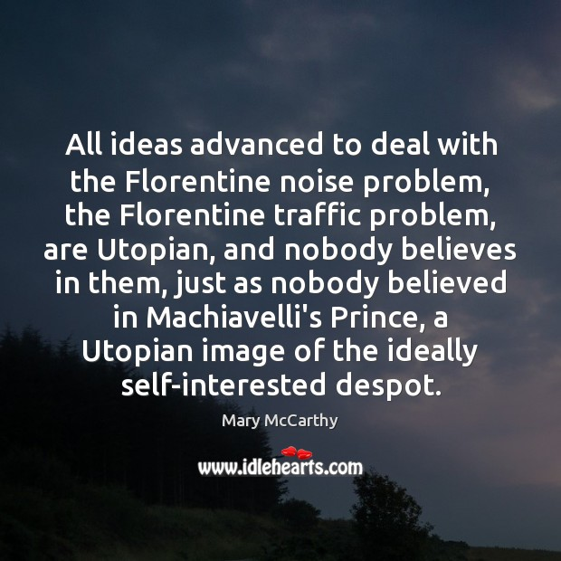 All ideas advanced to deal with the Florentine noise problem, the Florentine Mary McCarthy Picture Quote