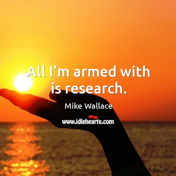 Image, All I'm armed with is research.