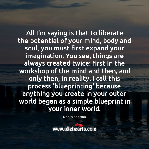 Image, All I'm saying is that to liberate the potential of your mind,