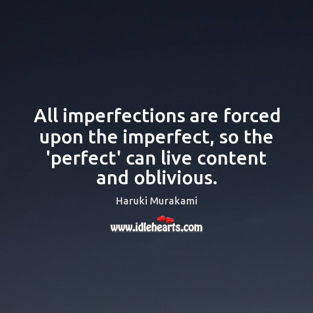 Image, All imperfections are forced upon the imperfect, so the 'perfect' can live