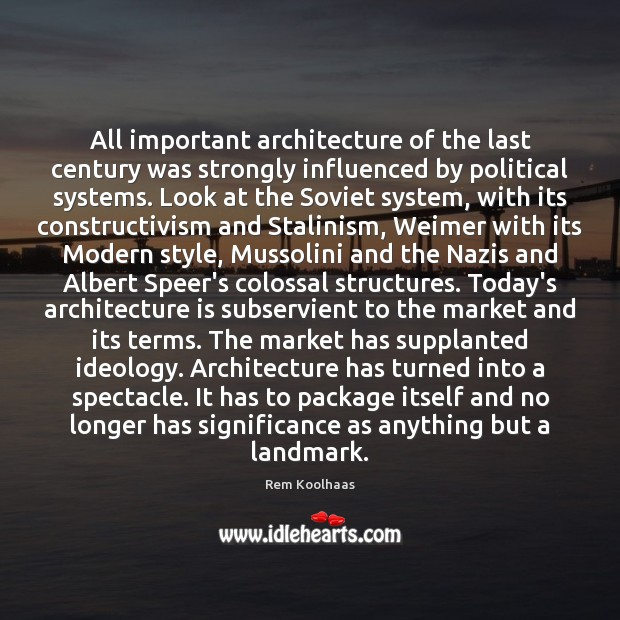 All important architecture of the last century was strongly influenced by political Rem Koolhaas Picture Quote