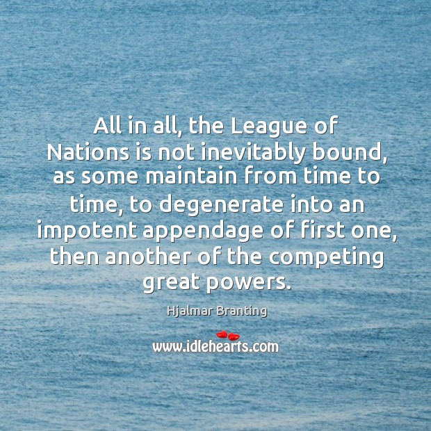 All in all, the league of nations is not inevitably bound, as some maintain from time to time Image