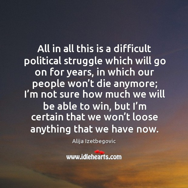 Image, All in all this is a difficult political struggle which will go on for years, in which our