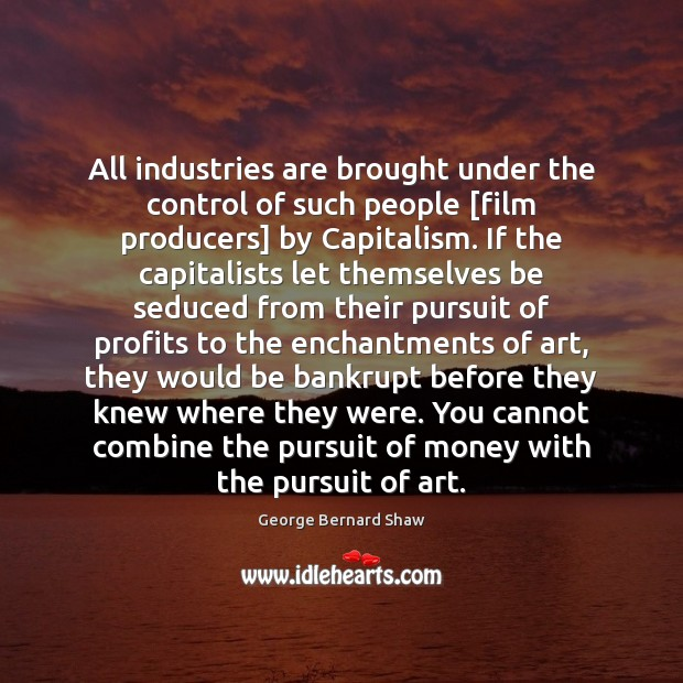 All industries are brought under the control of such people [film producers] Image